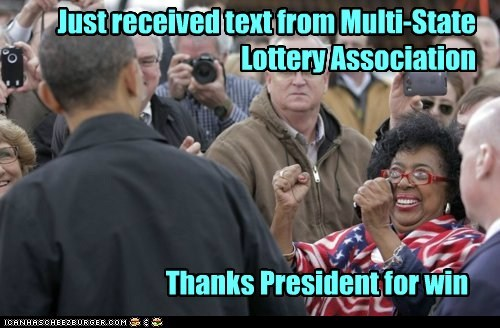 Just received text from Multi-State Lottery Association Thanks President for win
