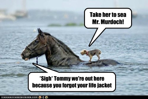 Take her to sea Mr. Murdoch! *Sigh* Tommy we're out here because you forgot your life jacket