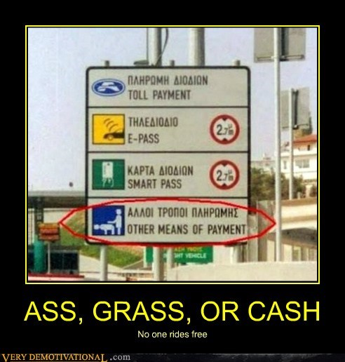 ASS, GRASS, OR CASH No one rides free