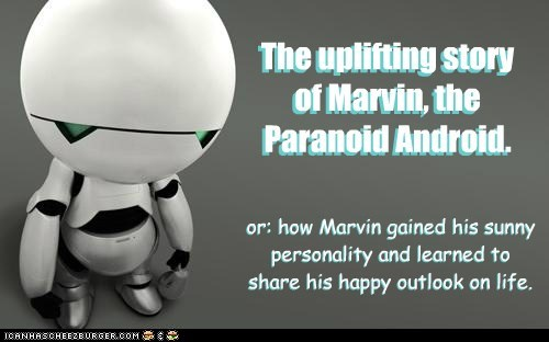 book happy Hitchhikers Guide To the Galaxy marvin Paranoid Android personality uplifting