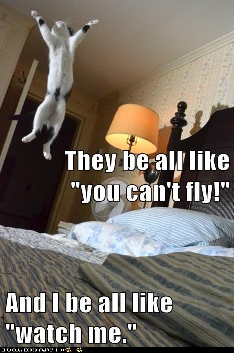 """They be all like """"you can't fly!"""" And I be all like """"watch me."""""""