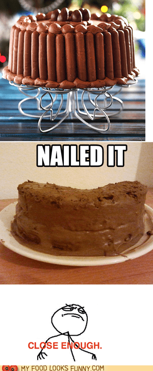 cake chocolate Close Enough expectations Nailed It