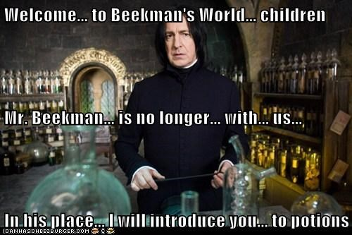 Welcome... to Beekman's World... children Mr. Beekman... is no longer... with... us... In his place... I will introduce you... to potions