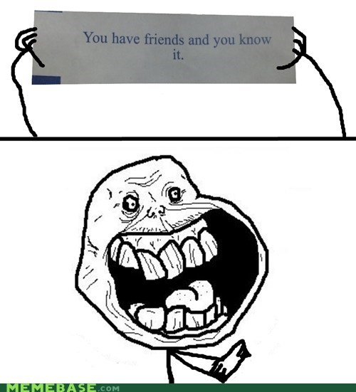 chinese,cookies,forever alone,fortune cookie,friends,lies