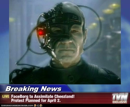 Breaking News - FaceBorg to Assimilate Cheezland! Protest Planned for April 2.