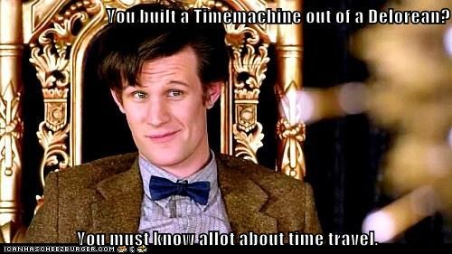 a lot,back to the future,condescending wonka,DeLorean,doctor who,Matt Smith,the doctor,time machine,time travel