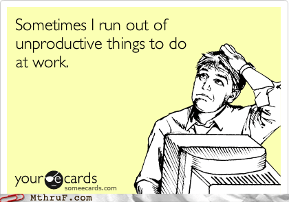 run out,things,unproductive,work,work related