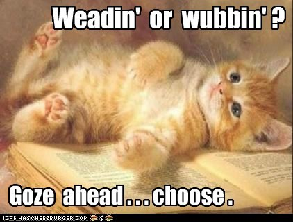 Weadin' or wubbin' ? Goze ahead . . . choose .