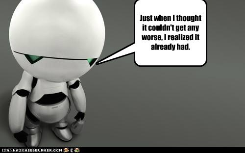 couldnt depressed had Hitchhikers Guide To the Galaxy marvin realized worse - 6033057792