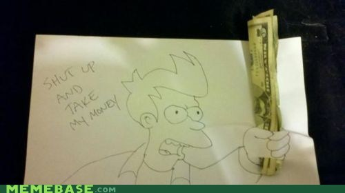fry IRL money shut up tip - 6035781888