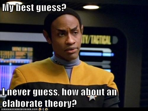 elaborate,guess,hypothesis,logic,never,Star Trek,theory,tim russ,tuvok,voyager,Vulcan