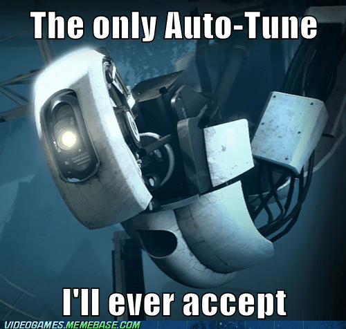 auto tune,gladOS,Music,Portal,the internets