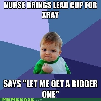 bigger,cup,lead,nurse,success kid,xray