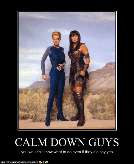 calm down,jeri ryan,Lucy Lawless,seven of nine,Star Trek,Xena,Xena Warrior Princess,yes