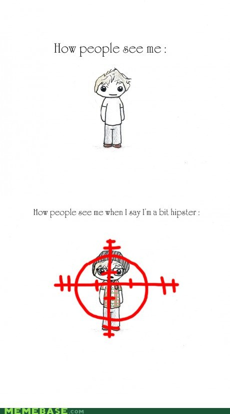 hipsterlulz,how people see me,How People View Me,target acquired