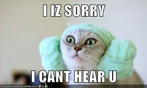 cant,earmuffs,hear,lolwut,sorry,you
