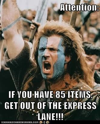 Attention: IF YOU HAVE 85 ITEMS, GET OUT OF THE EXPRESS LANE!!!