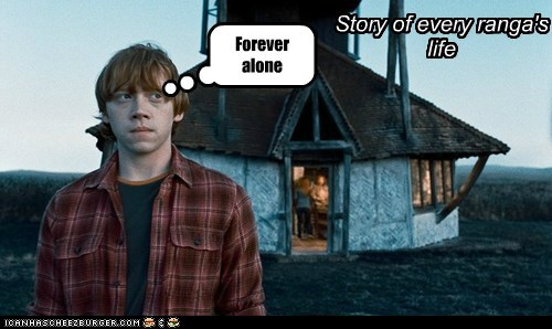 Forever alone Story of every ranga's life