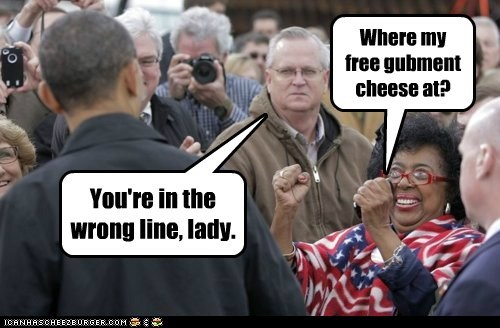 You're in the wrong line, lady. Where my free gubment cheese at?