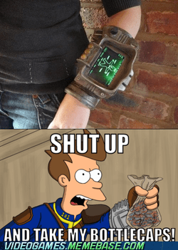 bottlecaps fallout fallout new vegas IRL meme pip boy shut up and take my money - 6044541696