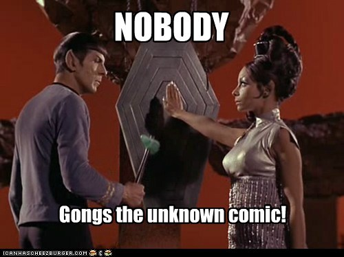 NOBODY Gongs the unknown comic!