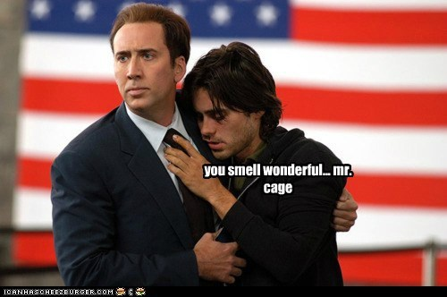you smell wonderful... mr. cage