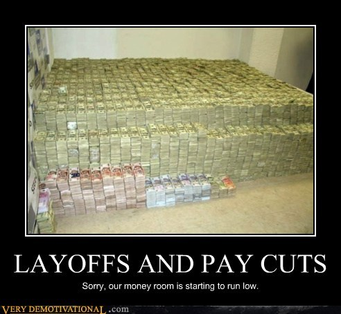 hilarious,layoff,money,paycut,Sad,wtf