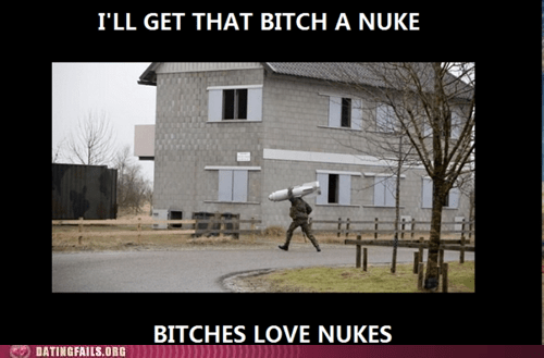 get her a nuke they love nukes world domination