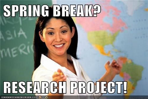 research project,spring break,Terrible Teacher,truancy story