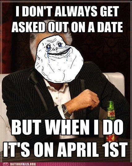 awwwww forever alone happy-april-fools-day - 6048903168