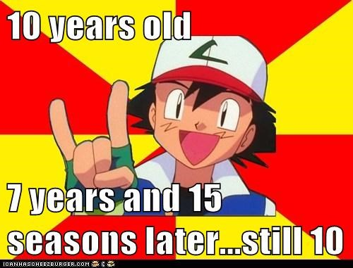 c971adf26 10 years old 7 years and 15 seasons later...still 10 - Pokémemes ...
