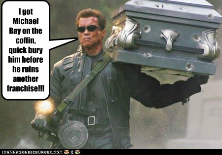 arnold schwartzenegger coffin franchise Michael Bay ruin terminator The Terminator