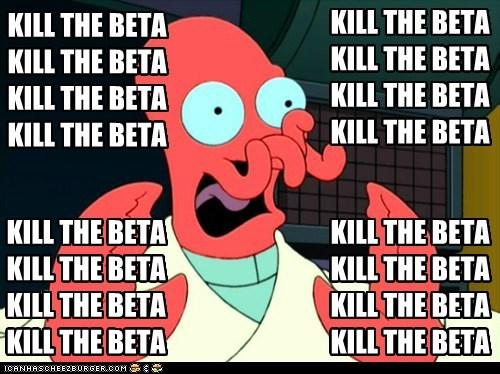 KILL THE BETA KILL THE BETA KILL THE BETA KILL THE BETA KILL THE BETA KILL THE BETA KILL THE BETA KILL THE BETA KILL THE BETA KILL THE BETA KILL THE BETA KILL THE BETA KILL THE BETA KILL THE BETA KILL THE BETA KILL THE BETA