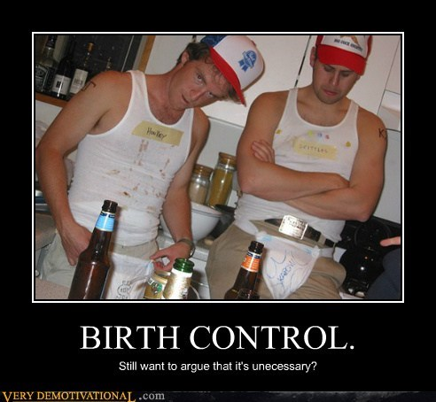 BIRTH CONTROL. Still want to argue that it's unecessary?