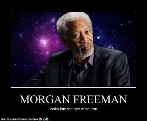 MORGAN FREEMAN looks into the eye of sauron