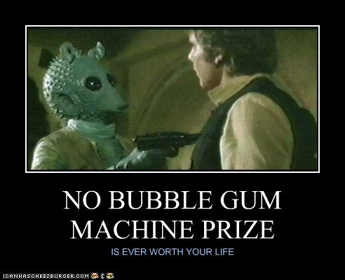 NO BUBBLE GUM MACHINE PRIZE IS EVER WORTH YOUR LIFE