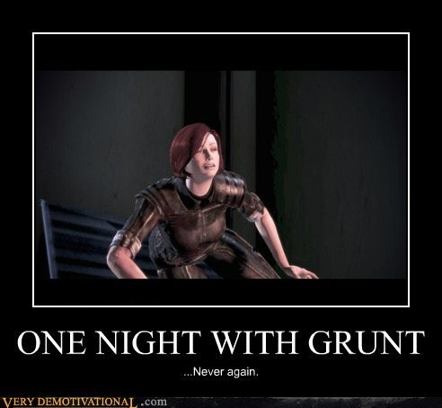 ONE NIGHT WITH GRUNT ...Never again.