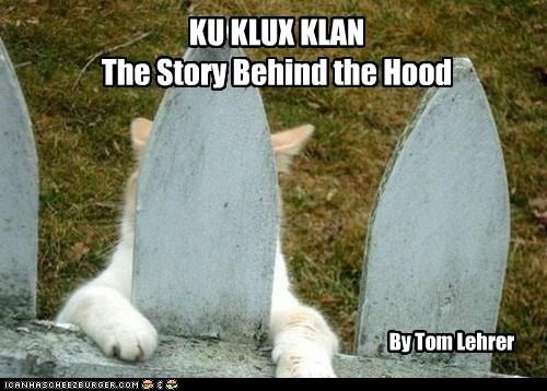 KU KLUX KLAN The Story Behind the Hood By Tom Lehrer