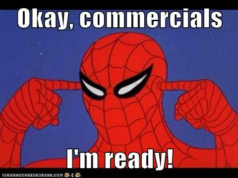 Okay, commercials  I'm ready!
