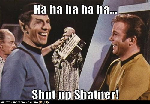 Captain Kirk,laughing,Leonard Nimoy,Shatnerday,shut up,Spock,Star Trek,William Shatner