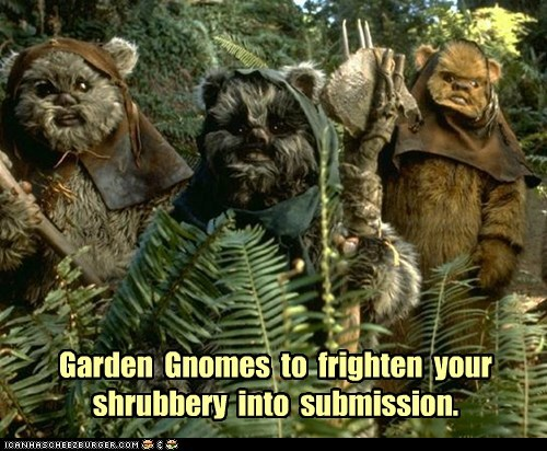 ewoks,frighten,garden gnomes,lawn,shrubbery,star wars,submission