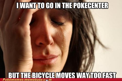 bicycle,First World Problems,meme,Memes,pokecenter,trainer problems