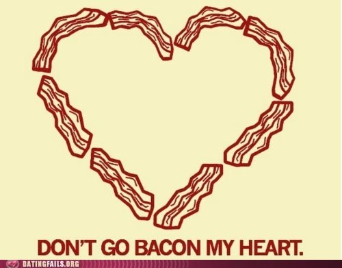 dont-go-bacon-my-heart i-couldnt-if-i-fried - 6062348800