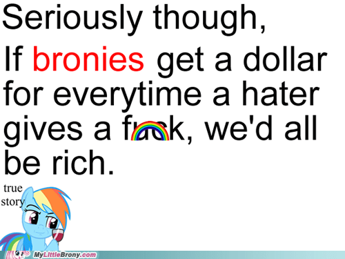 Bronies haters meme rich true story - 6062753792
