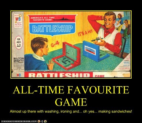 ALL-TIME FAVOURITE GAME Almost up there with washing, ironing and... oh yes... making sandwiches!