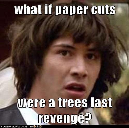 conspiracy keanu,paper cut,revenge,slice,tree