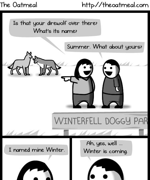 dating fails direwolves Game of Thrones Winter Is Coming