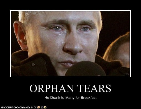 ORPHAN TEARS He Drank to Many for Breakfast
