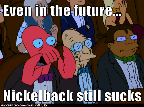 Even in the future... Nickelback still sucks