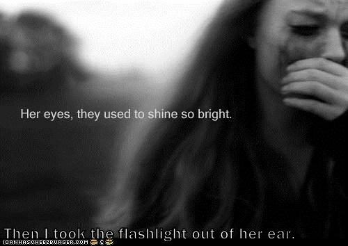 Then I took the flashlight out of her ear.